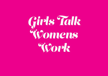 Girls Talk Women's Work